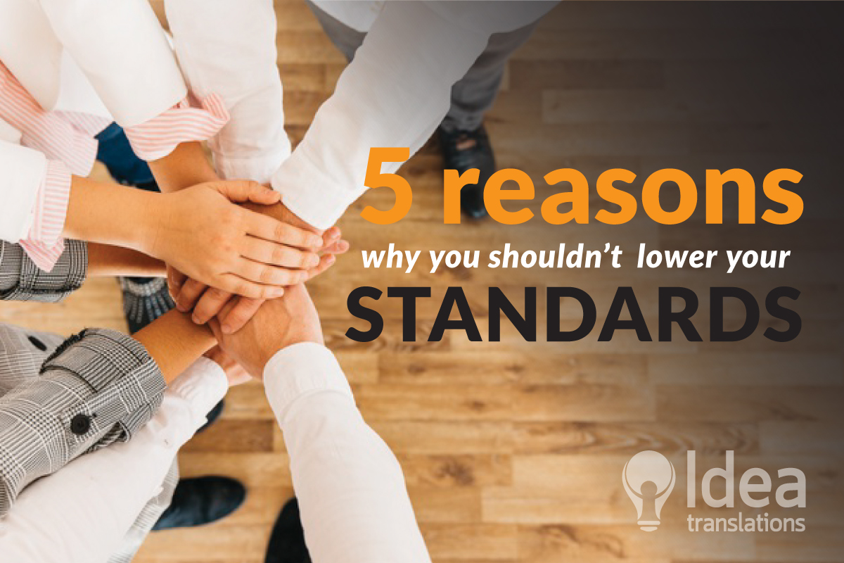5 Reasons Why you shouldn't Lower your (translation) Standards